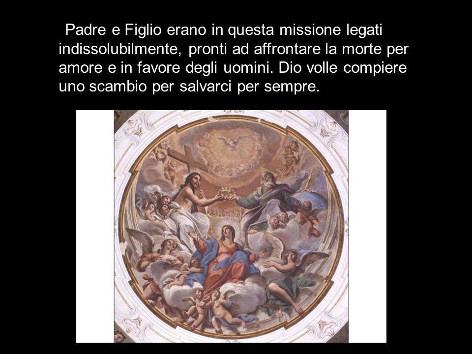 Padre e Figlio erano in questa missione legati indissolubilmente, pronti ad affrontare la morte per amore e in favore degli uomini.