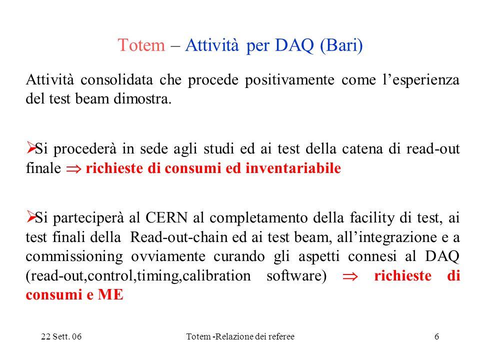 22 Sett. 06Totem -Relazione dei referee6 Totem – Attività per DAQ (Bari) Attività consolidata che procede positivamente come l'esperienza del test bea