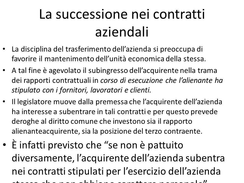 La successione nei contratti aziendali La disciplina del trasferimento dell'azienda si preoccupa di favorire il mantenimento dell'unità economica della stessa.