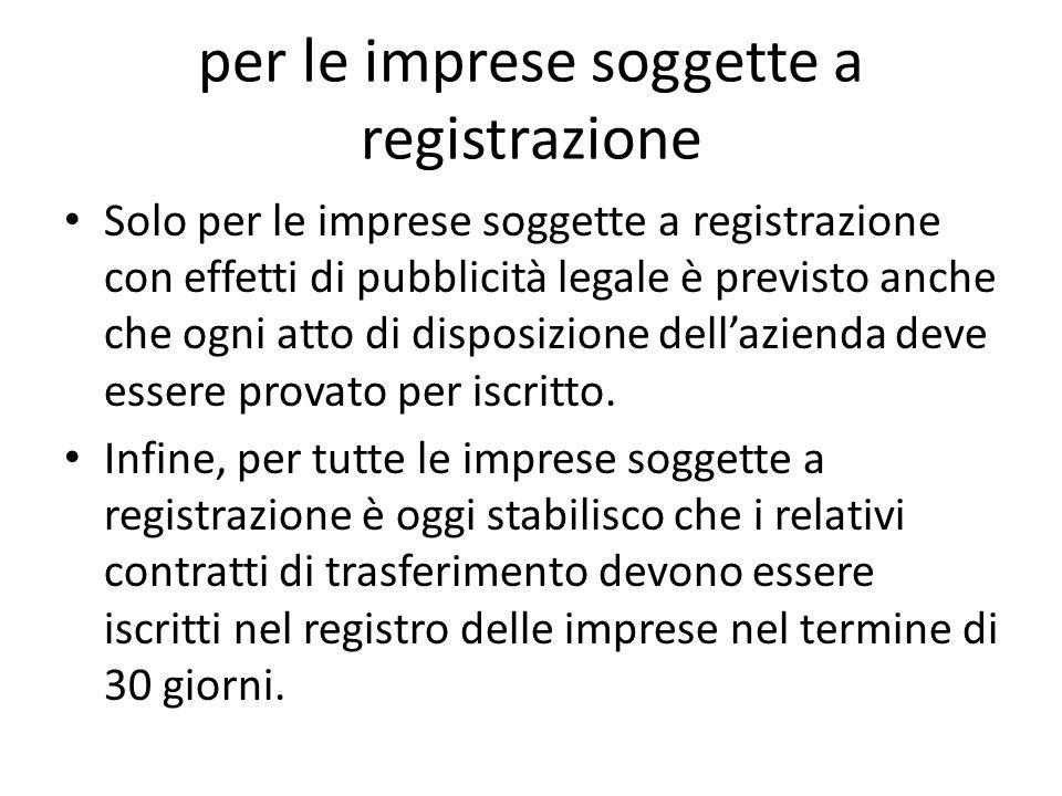 per le imprese soggette a registrazione Solo per le imprese soggette a registrazione con effetti di pubblicità legale è previsto anche che ogni atto di disposizione dell'azienda deve essere provato per iscritto.