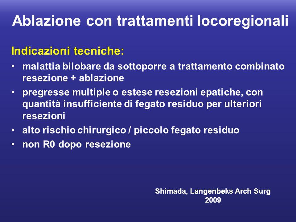 Indicazioni tecniche: malattia bilobare da sottoporre a trattamento combinato resezione + ablazione pregresse multiple o estese resezioni epatiche, co