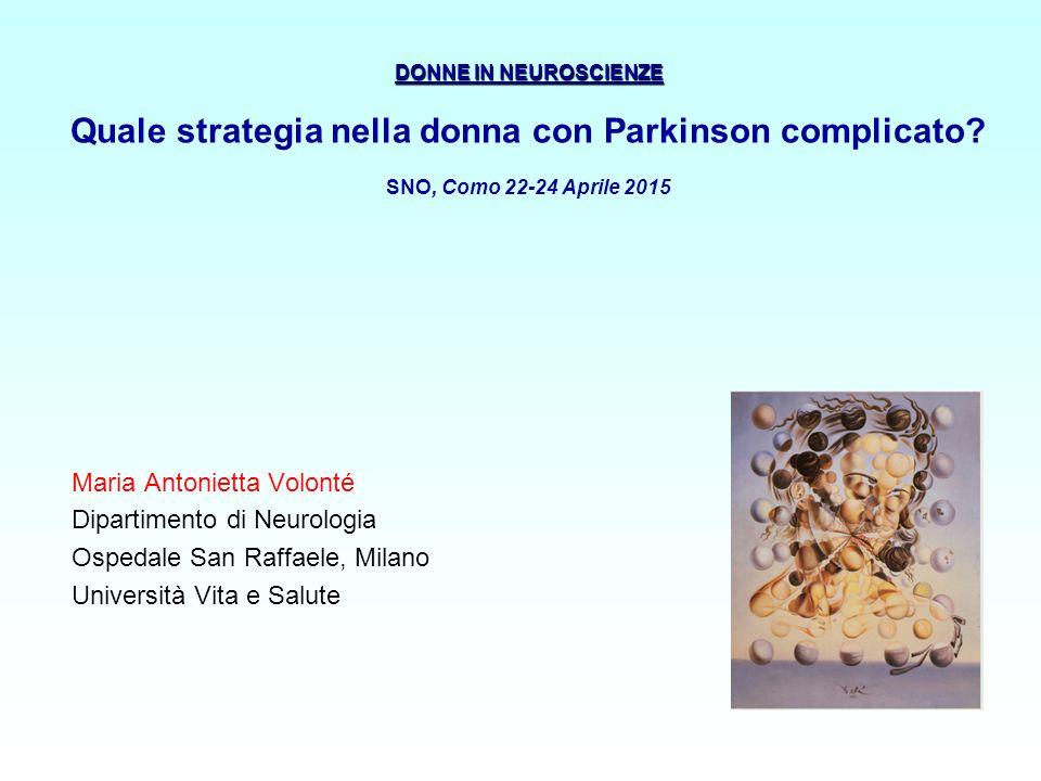 DONNE IN NEUROSCIENZE DONNE IN NEUROSCIENZE Quale strategia nella donna con Parkinson complicato.
