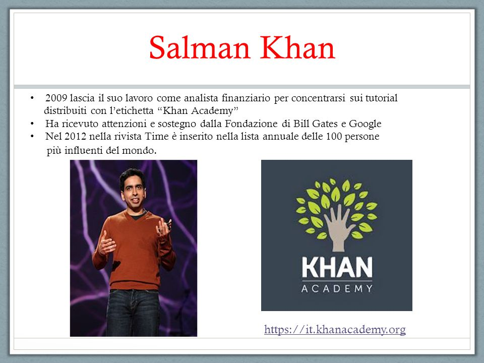 """Salman Khan 2009 lascia il suo lavoro come analista finanziario per concentrarsi sui tutorial distribuiti con l'etichetta """"Khan Academy"""" Ha ricevuto a"""