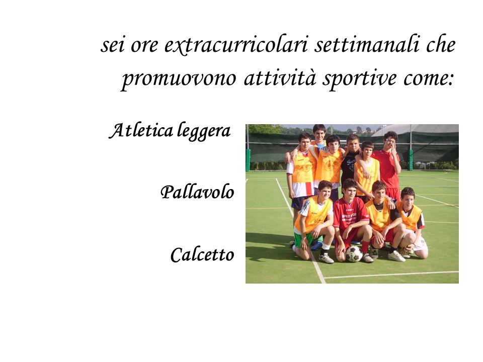 sei ore extracurricolari settimanali che promuovono attività sportive come: Atletica leggera Pallavolo Calcetto