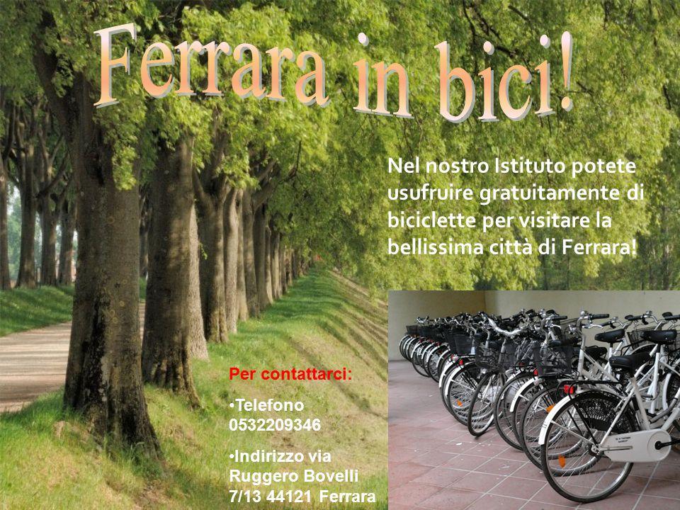 Nel nostro Istituto potete usufruire gratuitamente di biciclette per visitare la bellissima città di Ferrara.