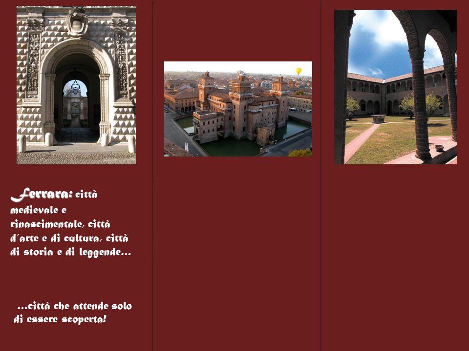 Ferrara: Ferrara: città medievale e rinascimentale, città d'arte e di cultura, città di storia e di leggende… …città che attende solo di essere scoperta!