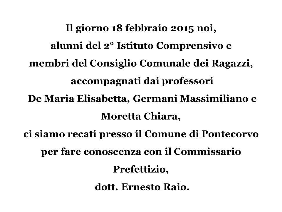 Il giorno 18 febbraio 2015 noi, alunni del 2° Istituto Comprensivo e membri del Consiglio Comunale dei Ragazzi, accompagnati dai professori De Maria E