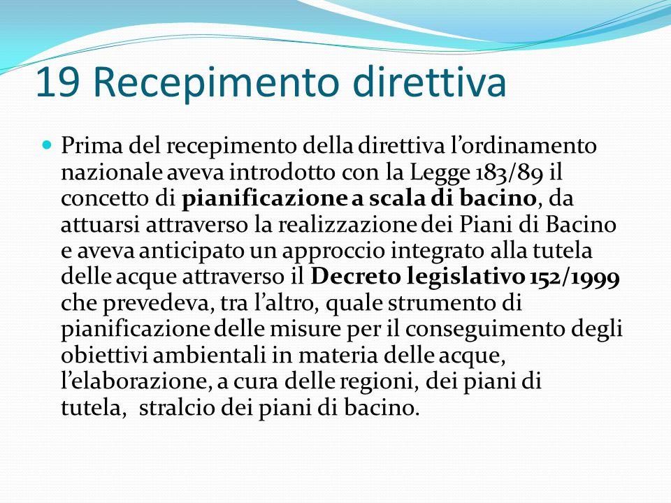 19 Recepimento direttiva Prima del recepimento della direttiva l'ordinamento nazionale aveva introdotto con la Legge 183/89 il concetto di pianificazi