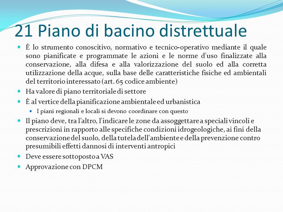 21 Piano di bacino distrettuale È lo strumento conoscitivo, normativo e tecnico-operativo mediante il quale sono pianificate e programmate le azioni e