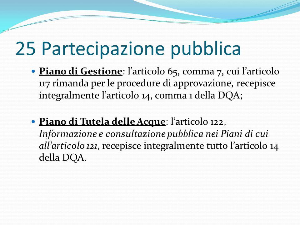 25 Partecipazione pubblica Piano di Gestione: l'articolo 65, comma 7, cui l'articolo 117 rimanda per le procedure di approvazione, recepisce integralm
