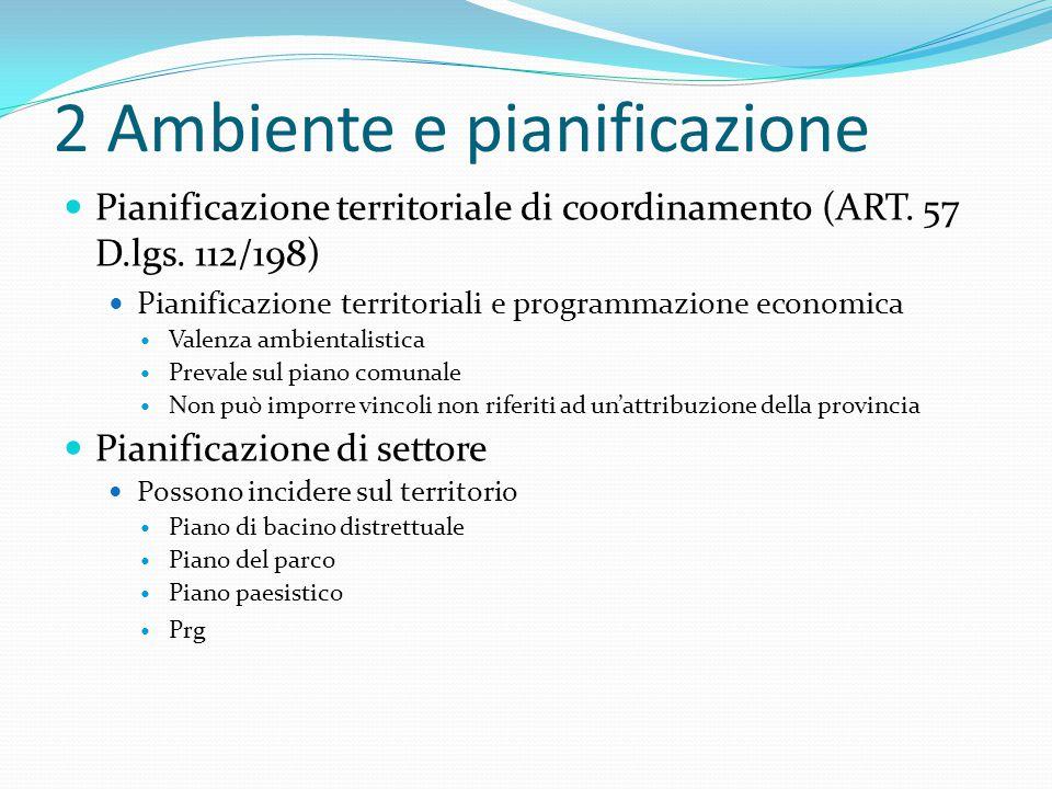2 Ambiente e pianificazione Pianificazione territoriale di coordinamento (ART. 57 D.lgs. 112/198) Pianificazione territoriali e programmazione economi
