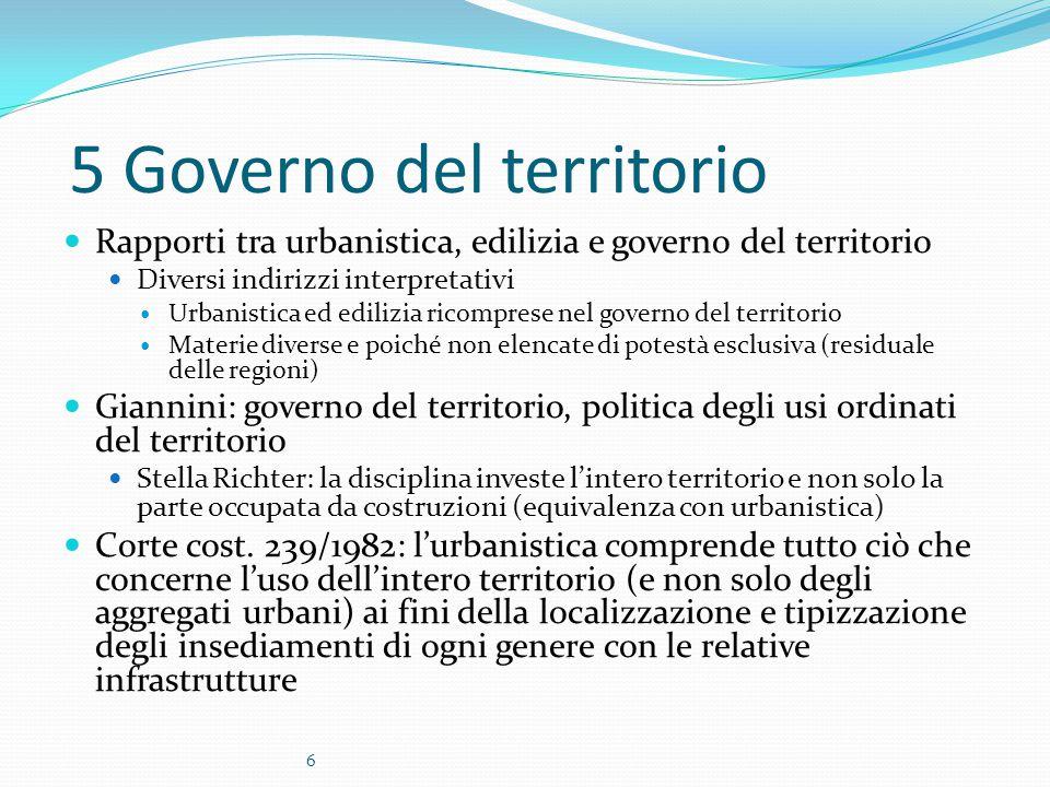 6 5 Governo del territorio Rapporti tra urbanistica, edilizia e governo del territorio Diversi indirizzi interpretativi Urbanistica ed edilizia ricomp