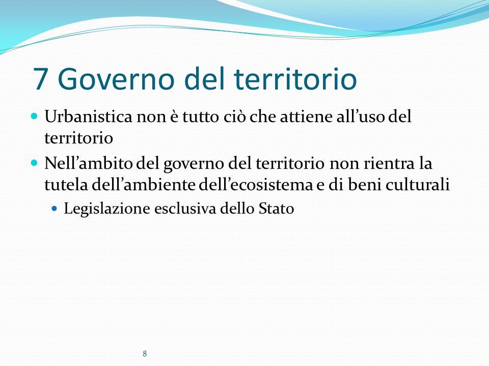 8 7 Governo del territorio Urbanistica non è tutto ciò che attiene all'uso del territorio Nell'ambito del governo del territorio non rientra la tutela