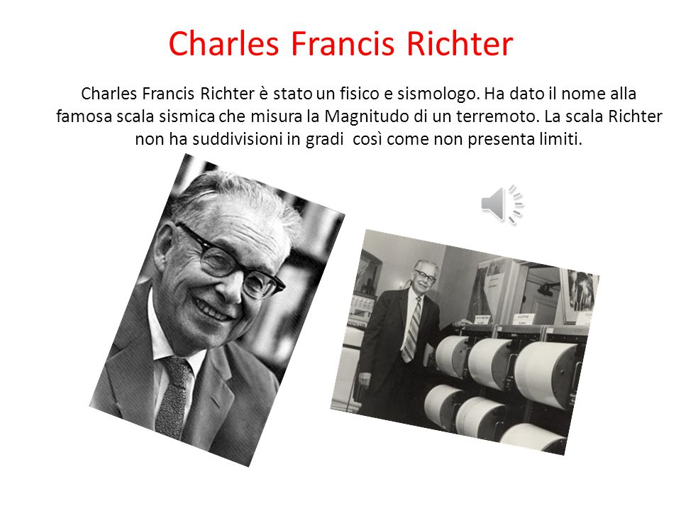 Charles Francis Richter Charles Francis Richter è stato un fisico e sismologo.