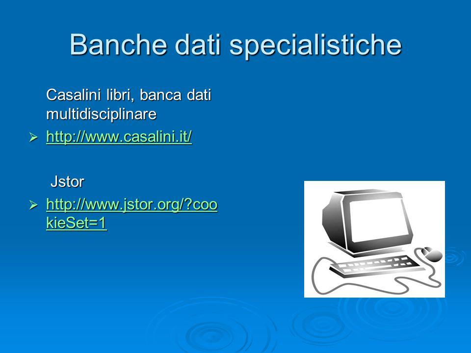 Banche dati specialistiche Casalini libri, banca dati multidisciplinare  http://www.casalini.it/ http://www.casalini.it/ Jstor Jstor  http://www.jstor.org/ coo kieSet=1 http://www.jstor.org/ coo kieSet=1 http://www.jstor.org/ coo kieSet=1