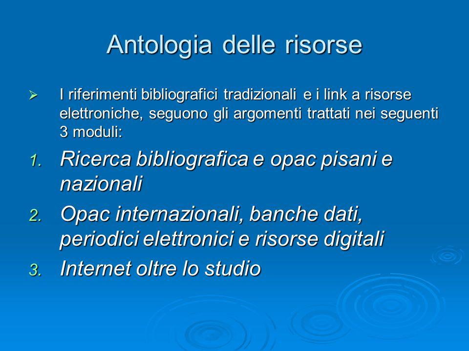 Antologia delle risorse  I riferimenti bibliografici tradizionali e i link a risorse elettroniche, seguono gli argomenti trattati nei seguenti 3 moduli: 1.