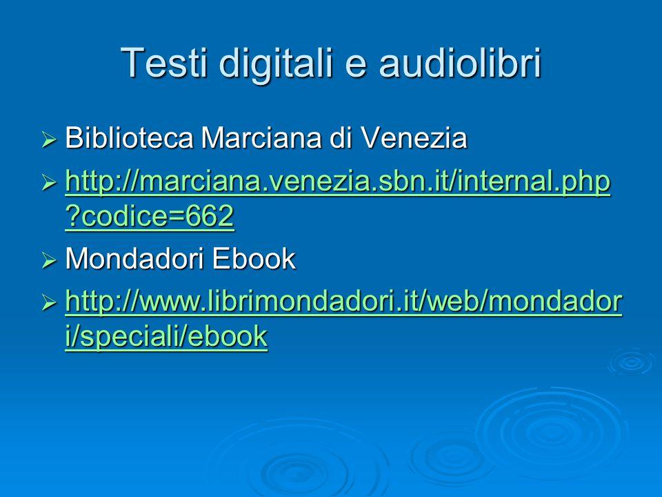 Testi digitali e audiolibri  Biblioteca Marciana di Venezia  http://marciana.venezia.sbn.it/internal.php ?codice=662 http://marciana.venezia.sbn.it/internal.php ?codice=662 http://marciana.venezia.sbn.it/internal.php ?codice=662  Mondadori Ebook  http://www.librimondadori.it/web/mondador i/speciali/ebook http://www.librimondadori.it/web/mondador i/speciali/ebook http://www.librimondadori.it/web/mondador i/speciali/ebook