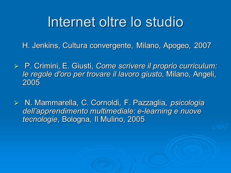 Internet oltre lo studio H. Jenkins, Cultura convergente, Milano, Apogeo, 2007 H.