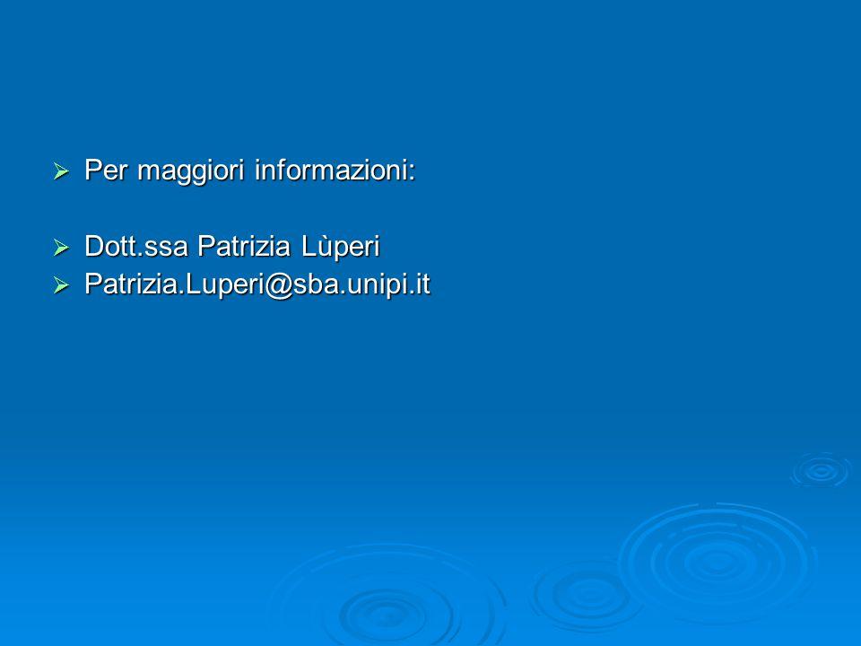  Per maggiori informazioni:  Dott.ssa Patrizia Lùperi  Patrizia.Luperi@sba.unipi.it