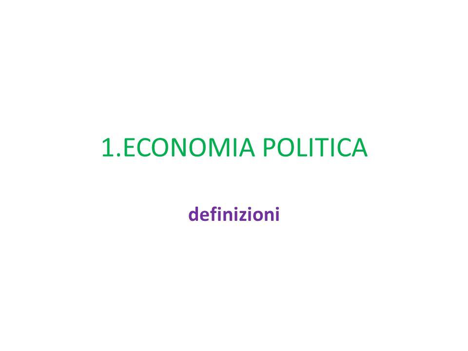 1.ECONOMIA POLITICA definizioni