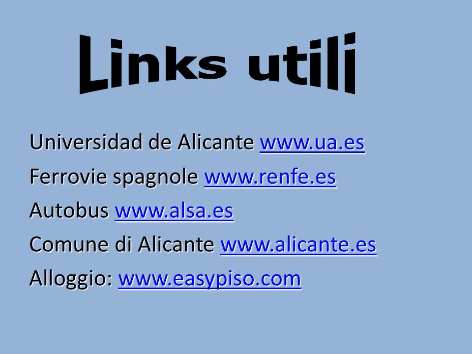 Universidad de Alicante www.ua.es www.ua.es Ferrovie spagnole www.renfe.es www.renfe.es Autobus www.alsa.es www.alsa.es Comune di Alicante www.alicante.es www.alicante.es Alloggio: www.easypiso.com www.easypiso.com