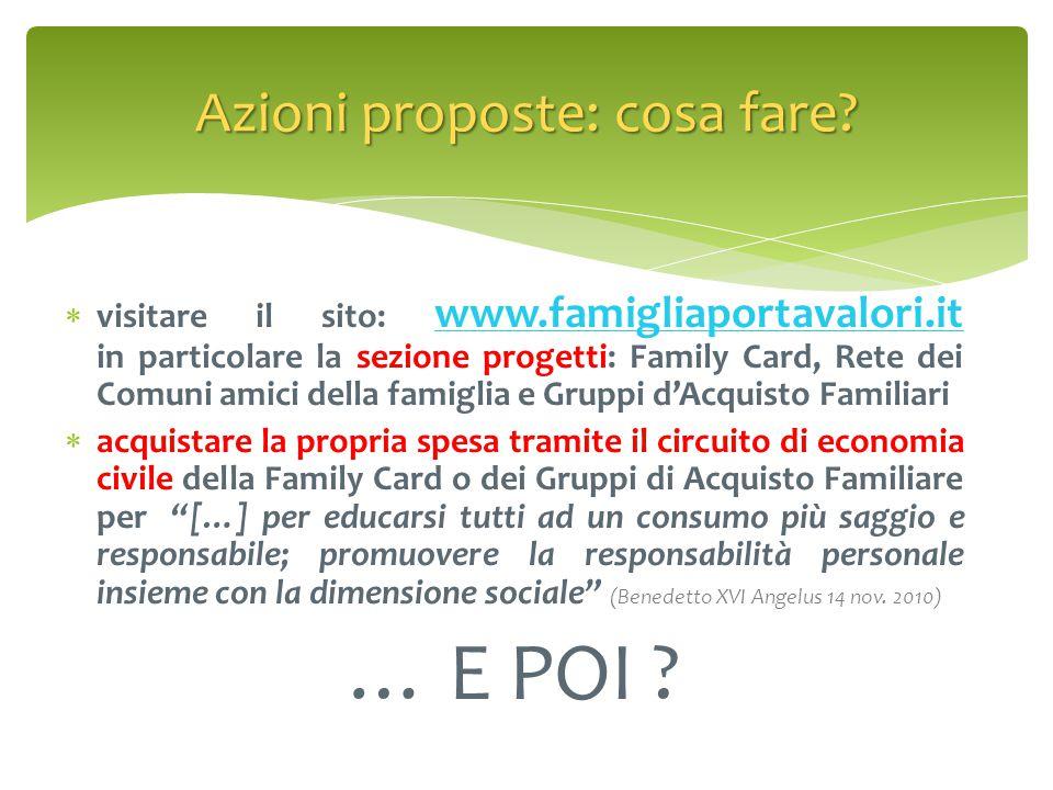  visitare il sito: www.famigliaportavalori.it in particolare la sezione progetti: Family Card, Rete dei Comuni amici della famiglia e Gruppi d'Acquis