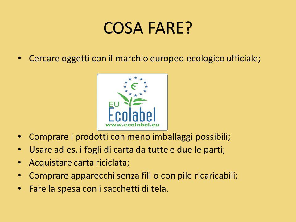 COSA FARE? Cercare oggetti con il marchio europeo ecologico ufficiale; Comprare i prodotti con meno imballaggi possibili; Usare ad es. i fogli di cart