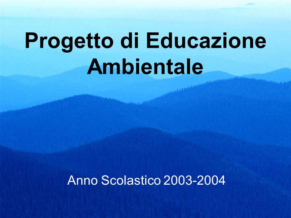 Progetto di Educazione Ambientale Anno Scolastico 2003-2004