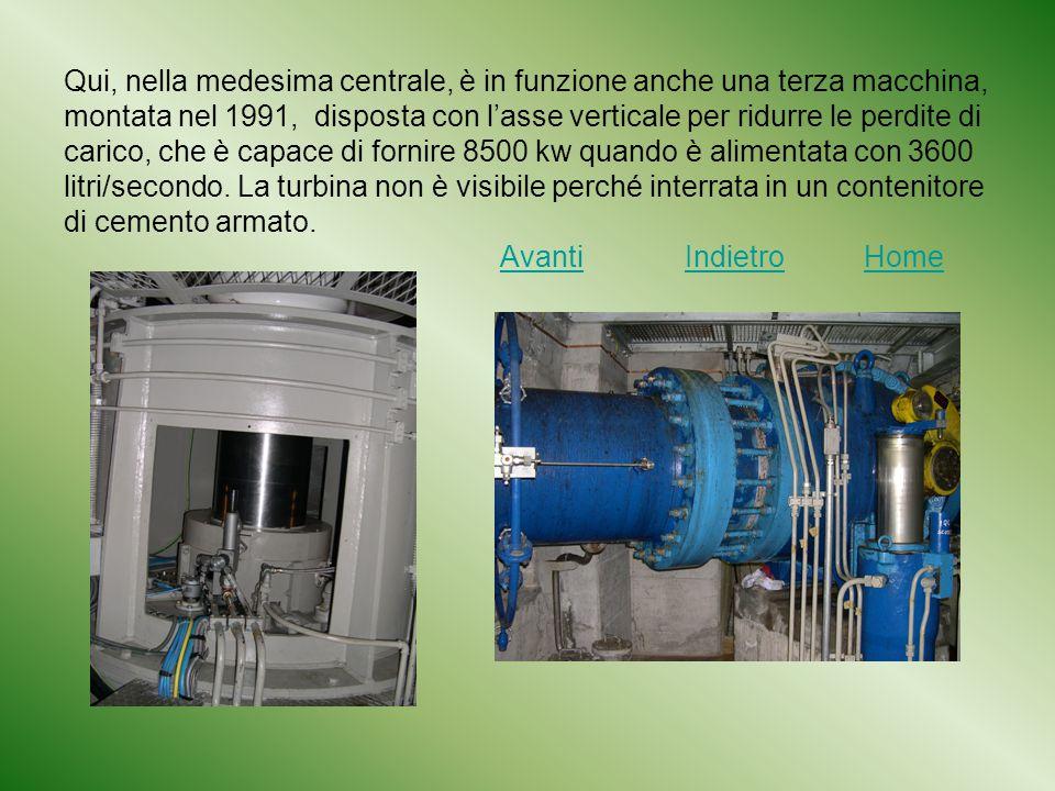 Qui, nella medesima centrale, è in funzione anche una terza macchina, montata nel 1991, disposta con l'asse verticale per ridurre le perdite di carico, che è capace di fornire 8500 kw quando è alimentata con 3600 litri/secondo.