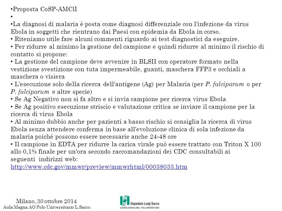Milano, 30 ottobre 2014 Aula Magna AO Polo Universitario L.Sacco Proposta CoSP-AMClI La diagnosi di malaria è posta come diagnosi differenziale con l'infezione da virus Ebola in soggetti che rientrano dai Paesi con epidemia da Ebola in corso.