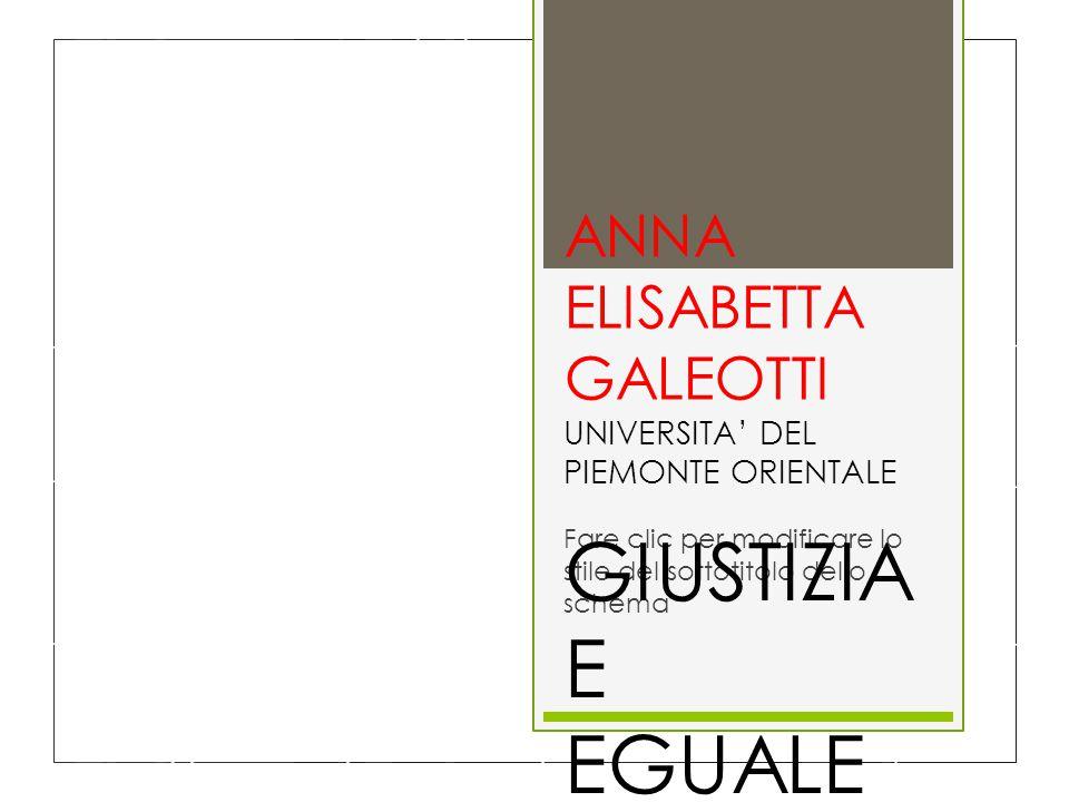 Fare clic per modificare lo stile del sottotitolo dello schema ANNA ELISABETTA GALEOTTI UNIVERSITA' DEL PIEMONTE ORIENTALE GIUSTIZIA E EGUALE RISPETTO