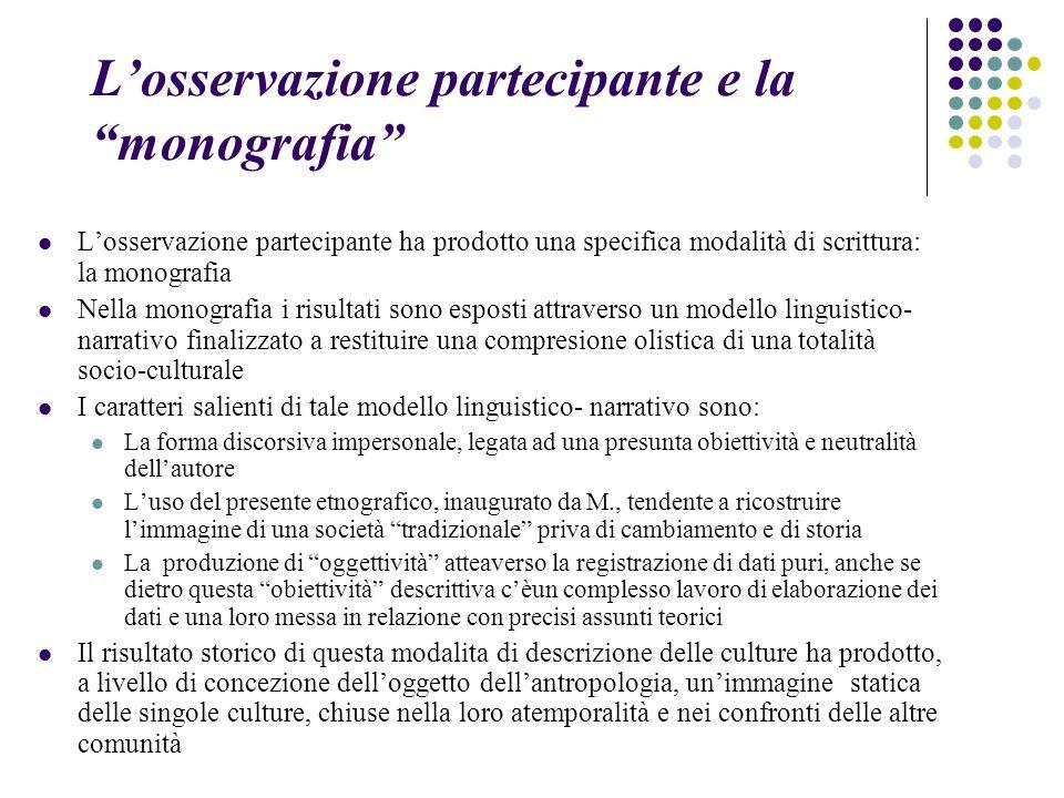 """L'osservazione partecipante e la """"monografia"""" L'osservazione partecipante ha prodotto una specifica modalità di scrittura: la monografia Nella monogra"""