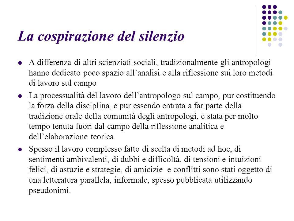 La cospirazione del silenzio A differenza di altri scienziati sociali, tradizionalmente gli antropologi hanno dedicato poco spazio all'analisi e alla