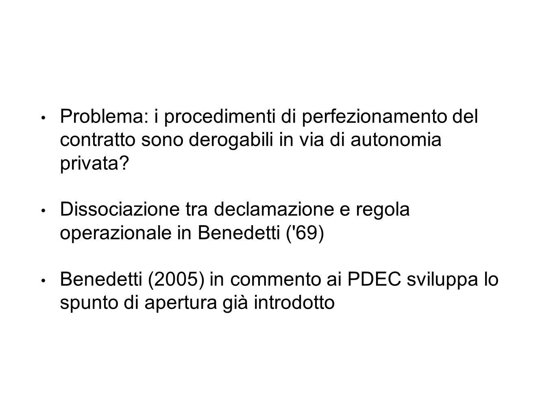 Problema: i procedimenti di perfezionamento del contratto sono derogabili in via di autonomia privata.