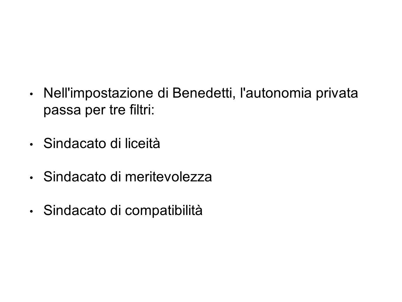 Nell impostazione di Benedetti, l autonomia privata passa per tre filtri: Sindacato di liceità Sindacato di meritevolezza Sindacato di compatibilità