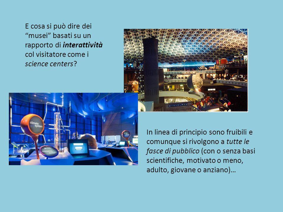"""E cosa si può dire dei """"musei"""" basati su un rapporto di interattività col visitatore come i science centers? In linea di principio sono fruibili e com"""