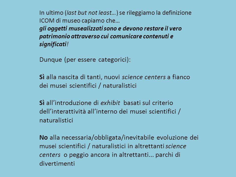 In ultimo (last but not least…) se rileggiamo la definizione ICOM di museo capiamo che… gli oggetti musealizzati sono e devono restare il vero patrimo