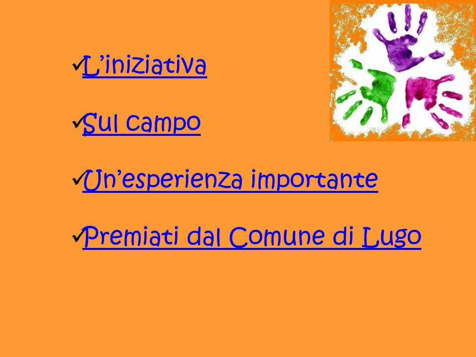 L'iniziativa Sul campo Un'esperienza importante Premiati dal Comune di Lugo