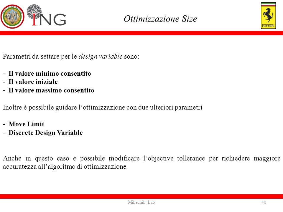 Parametri da settare per le design variable sono: -Il valore minimo consentito -Il valore iniziale -Il valore massimo consentito Inoltre è possibile g