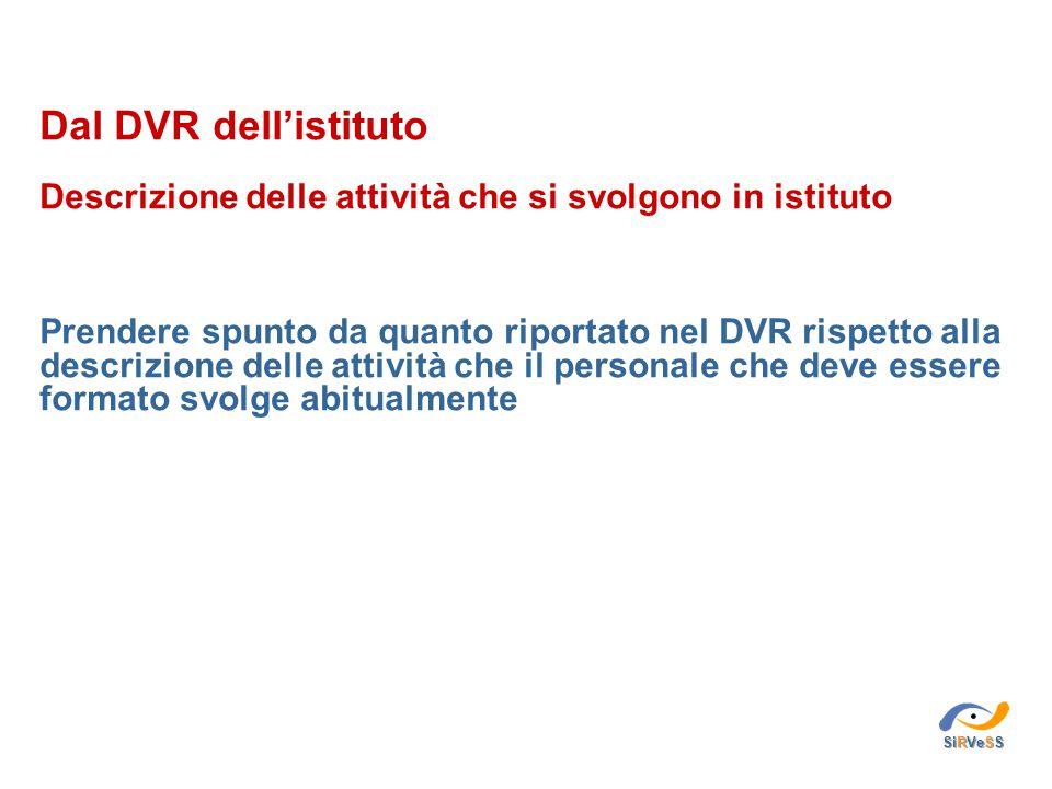 Dal DVR dell'istituto Profili di rischio Prendere spunto da quanto riportato nel DVR rispetto alla descrizione del profilo di rischio generale e specifico del personale che deve essere formato SiRVeSS