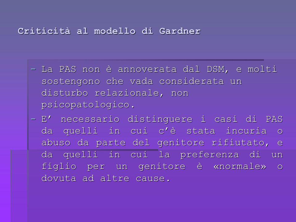 Criticità al modello di Gardner -La PAS non è annoverata dal DSM, e molti sostengono che vada considerata un disturbo relazionale, non psicopatologico.