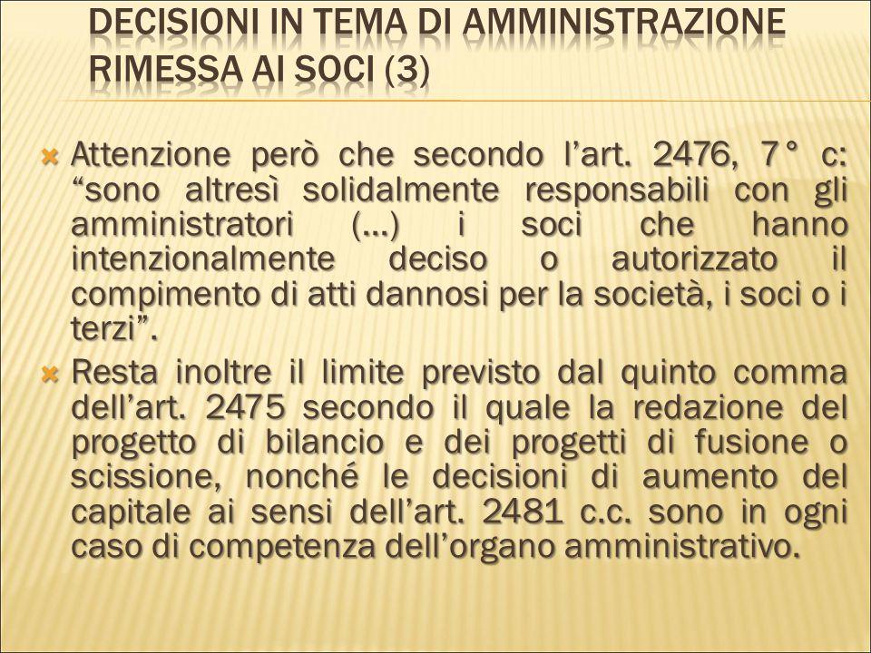 """ L'art. 2479, 1° c. stabilisce che """"i soci decidono sulle materie riservate alla loro competenza dall'atto costitutivo, nonché sugli argomenti che un"""