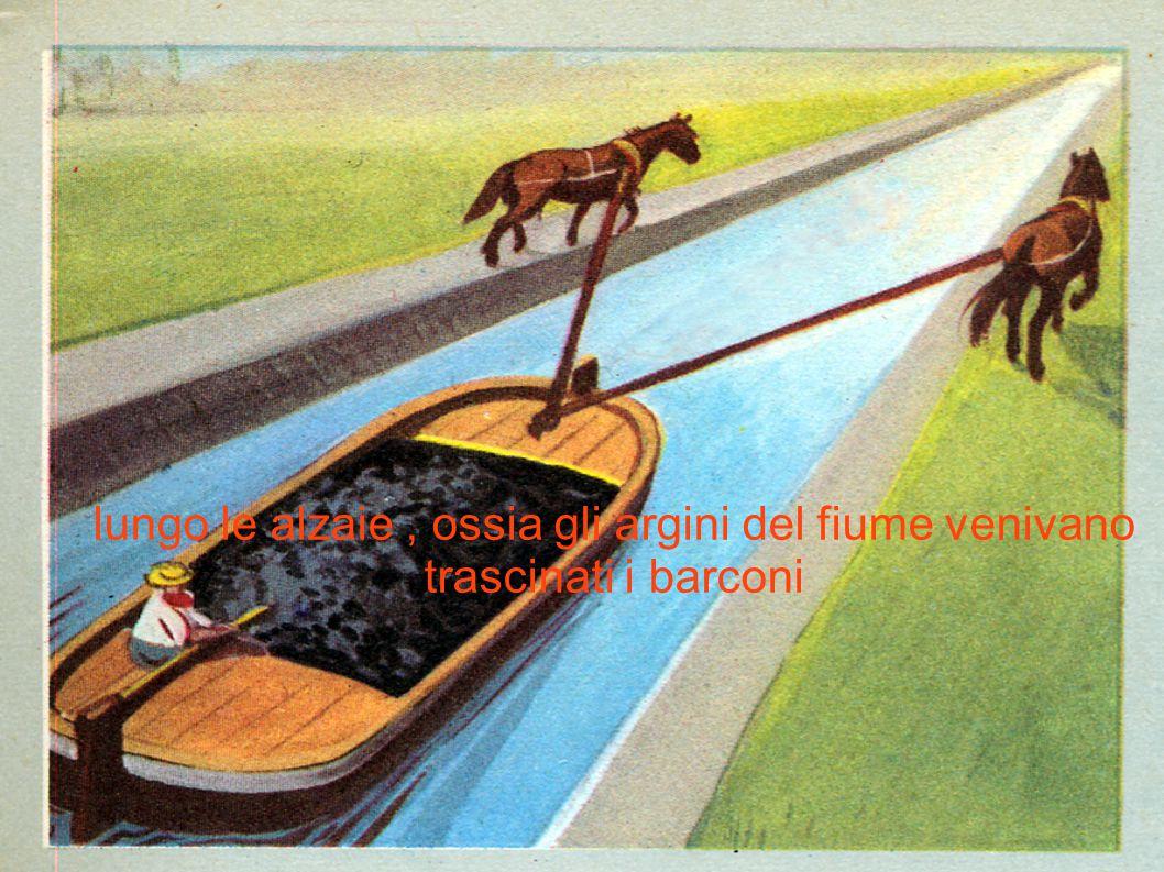 lungo le alzaie, ossia gli argini del fiume venivano trascinati i barconi