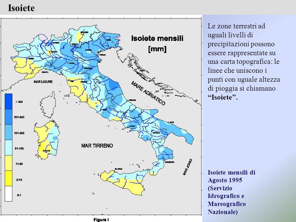 Isoiete mensili di Agosto 1995 (Servizio Idrografico e Mareografico Nazionale) Isoiete Le zone terrestri ad uguali livelli di precipitazioni possono essere rappresentate su una carta topografica: le linee che uniscono i punti con uguale altezza di pioggia si chiamano Isoiete .