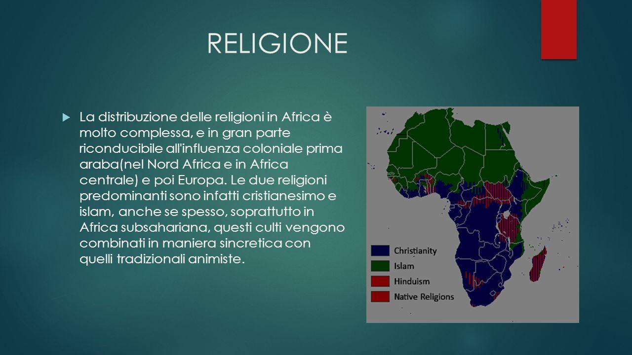 RELIGIONE  La distribuzione delle religioni in Africa è molto complessa, e in gran parte riconducibile all'influenza coloniale prima araba(nel Nord A