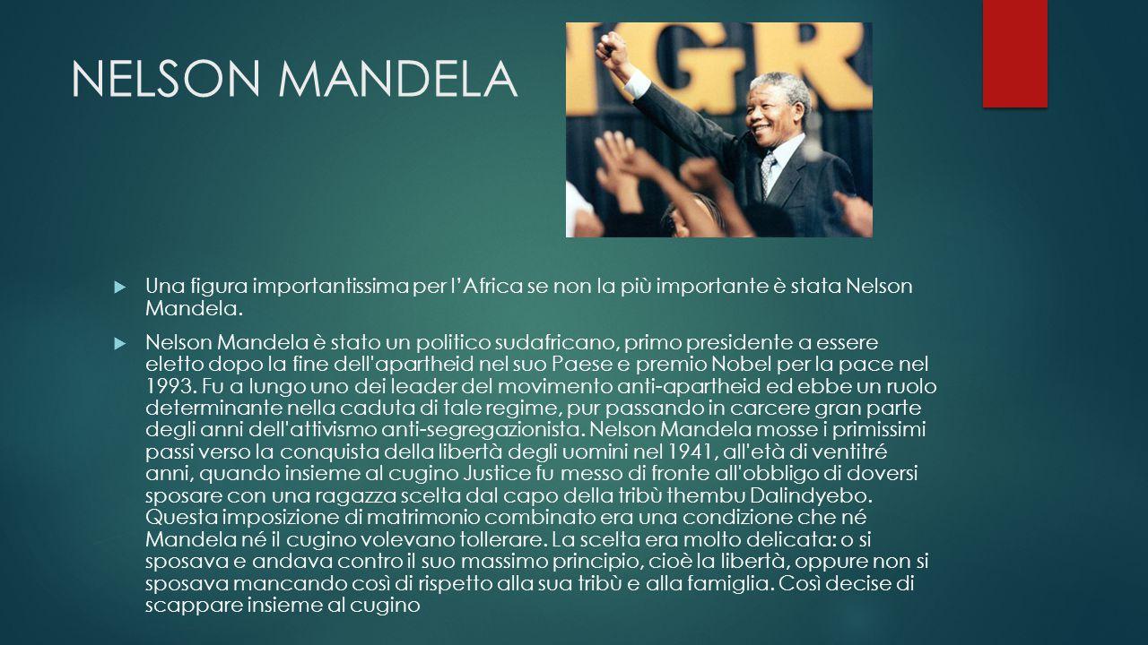 NELSON MANDELA  Una figura importantissima per l'Africa se non la più importante è stata Nelson Mandela.  Nelson Mandela è stato un politico sudafri
