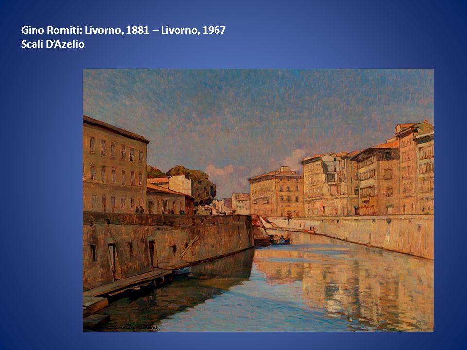 Gino Romiti: Livorno, 1881 – Livorno, 1967 Scali D'Azelio