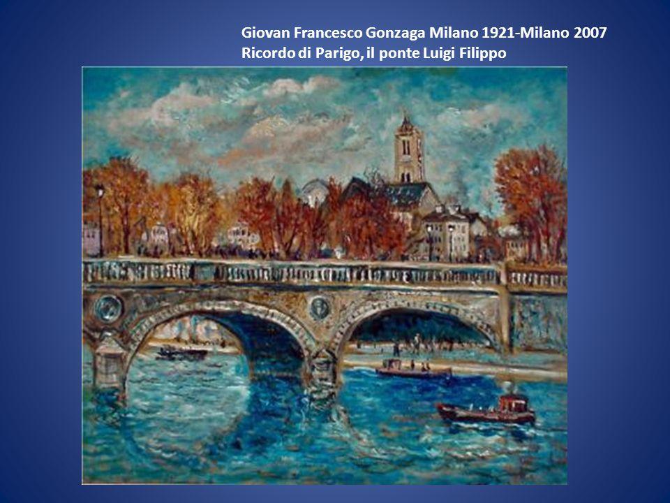 Giovan Francesco Gonzaga Milano 1921-Milano 2007 Ricordo di Parigo, il ponte Luigi Filippo
