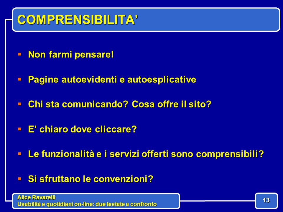 Alice Ravarelli Usabilità e quotidiani on-line: due testate a confronto 13 COMPRENSIBILITA'  Non farmi pensare.