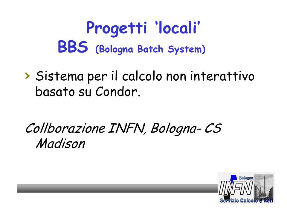 5 Progetti 'locali' BBS (Bologna Batch System) › Sistema per il calcolo non interattivo basato su Condor.